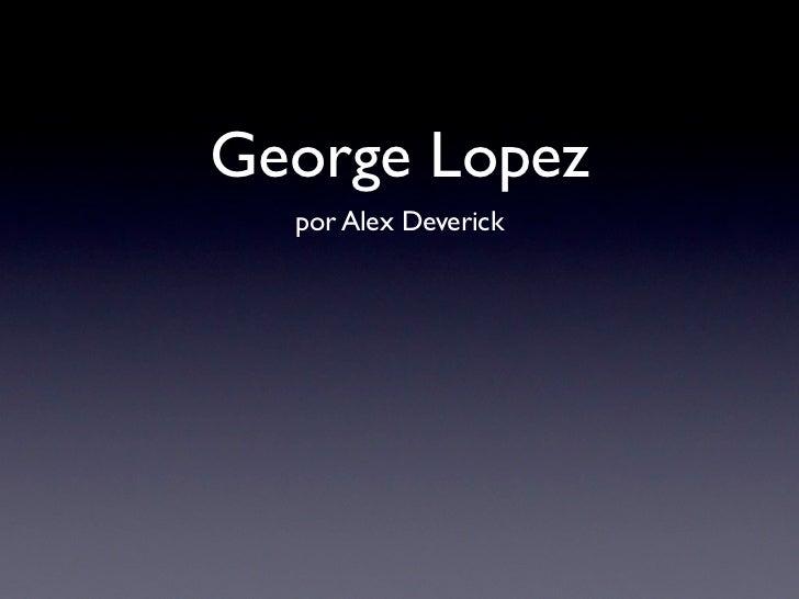 George Lopez  por Alex Deverick