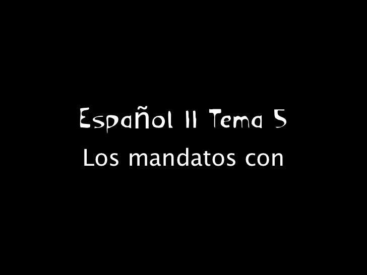 Español II Tema 5Los mandatos con