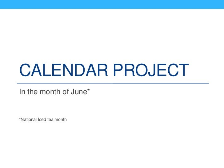 CALENDAR PROJECTIn the month of June**National Iced tea month