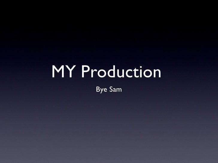 MY Production  <ul><li>Bye Sam </li></ul>