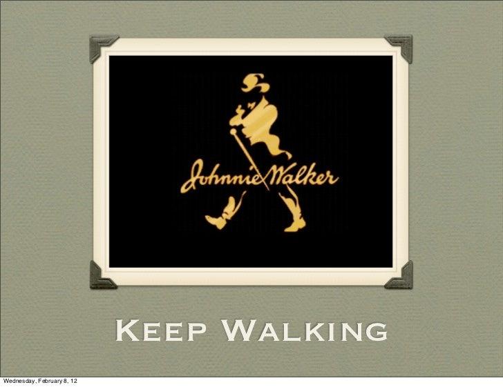 Keep WalkingWednesday, February 8, 12