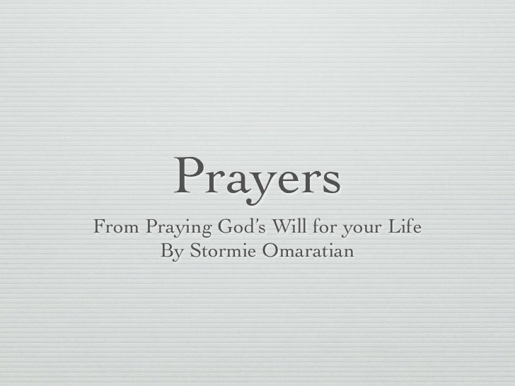 PrayersFrom Praying God's Will for your Life      By Stormie Omaratian