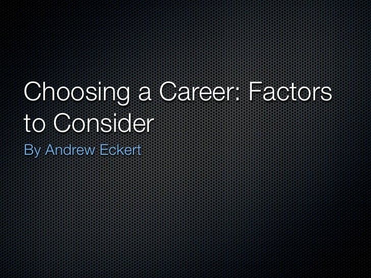 factors considered when choosing a career 5 things to consider when choosing a major so you've gotten into college congratulations, and welcome to the next part of your life: your career education .