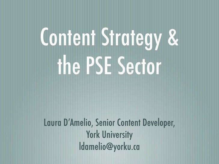 Content Strategy &  the PSE SectorLaura D'Amelio, Senior Content Developer,            York University          ldamelio@y...