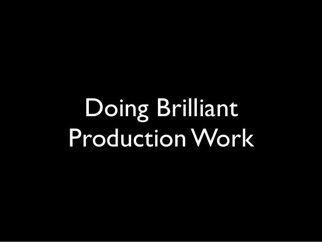 Doing BrilliantProduction Work