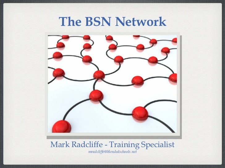 The BSN Network Mark Radcliffe - Training Specialist [email_address]