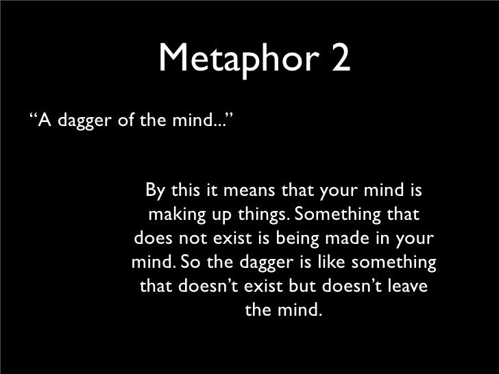 the metaphor in macbeth Literary analysis for the phrase tomorrow, and tomorrow, and tomorrow from macbeth with meaning repetition of tomorrow is a metaphor for meaningless life.