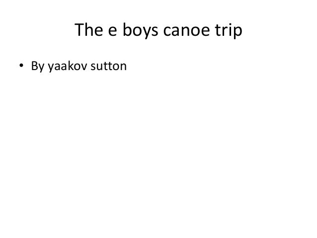 The e boys canoe trip• By yaakov sutton