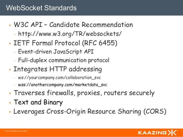 WebSocket Standards    §   W3C API – Candidate Recommendation          -   http://www.w3.org/TR/websockets/    §   IE...