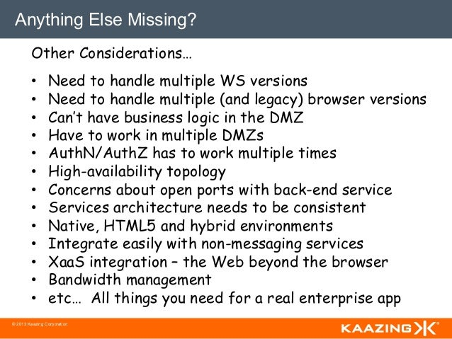 Anything Else Missing?        Other Considerations…        •      Need to handle multiple WS versions        •      Need...