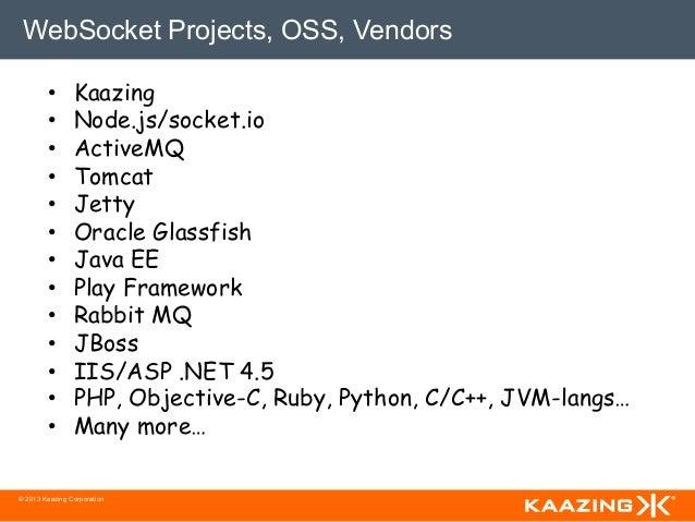 WebSocket Projects, OSS, Vendors        •      Kaazing        •      Node.js/socket.io        •      ActiveMQ        •...
