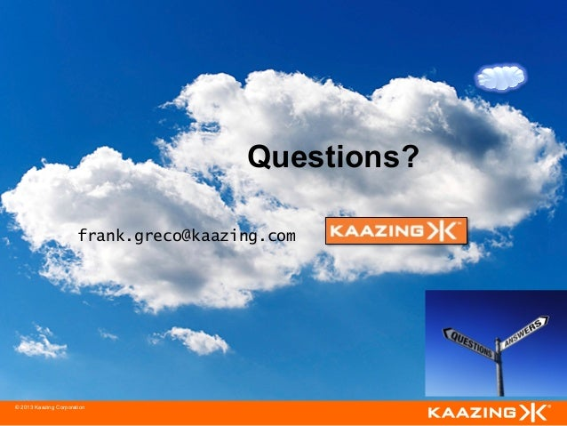 Questions?                       frank.greco@kaazing.com© 2013 Kaazing Corporation