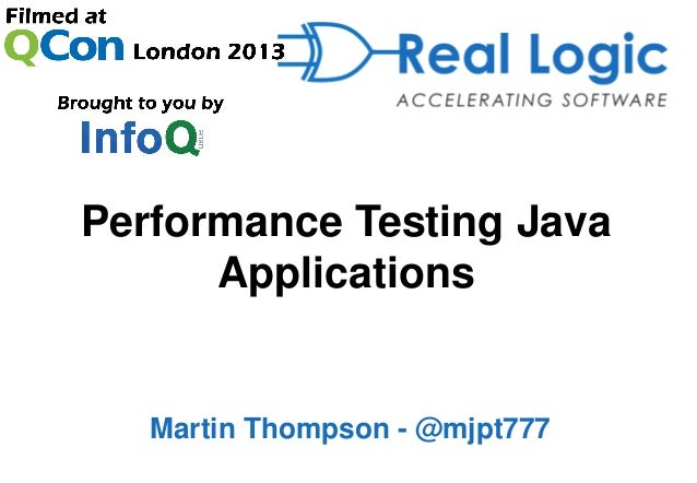 Performance Testing Java      Applications   Martin Thompson - @mjpt777
