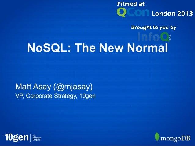 NoSQL: The New NormalMatt Asay (@mjasay)VP, Corporate Strategy, 10gen