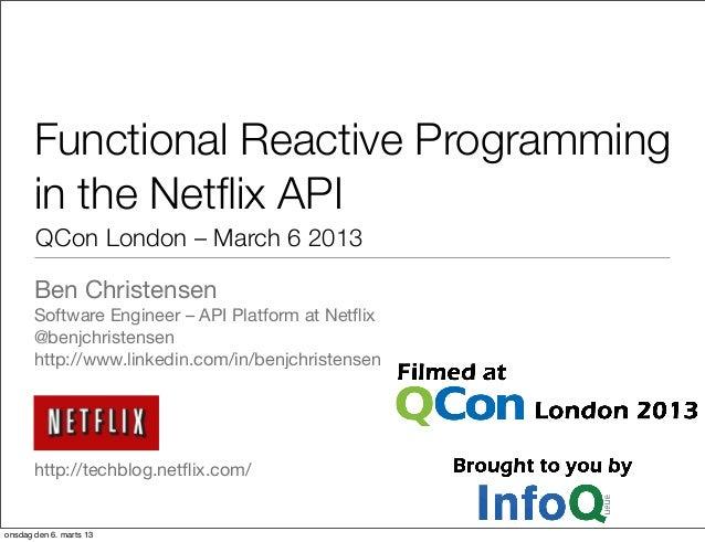 Functional Reactive Programmingin the Netflix APIBen ChristensenSoftware Engineer – API Platform at Netflix@benjchristensenh...