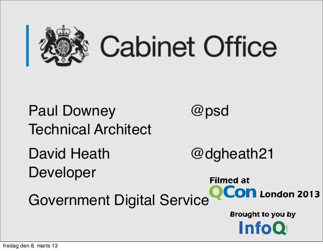 Paul Downey! ! ! @psdTechnical ArchitectDavid Heath! ! ! @dgheath21DeveloperGovernment Digital Servicefredag den 8. marts 13
