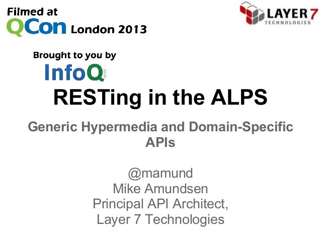 RESTing in the ALPSGeneric Hypermedia and Domain-SpecificAPIs@mamundMike AmundsenPrincipal API Architect,Layer 7 Technolog...