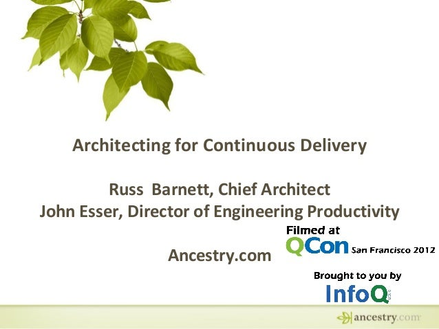 Architecting for Continuous DeliveryRuss Barnett, Chief ArchitectJohn Esser, Director of Engineering ProductivityAncestry....