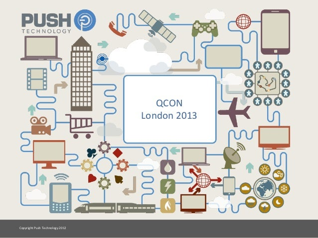 Copyright	  Push	  Technology	  2012	  QCON	  London	  2013