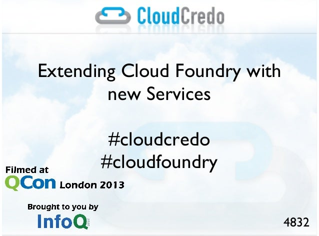 Extending Cloud Foundry withnew Services#cloudcredo#cloudfoundry4832