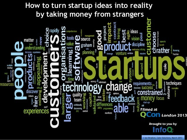 How to turn startup ideas into realityby taking money from strangers© Ian Brookes, Cake Solutions, March 2013