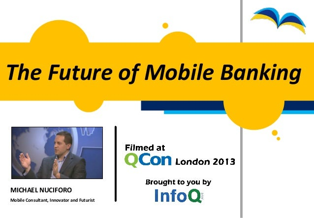 MICHAEL NUCIFOROMobile Consultant, Innovator and FuturistThe Future of Mobile Banking