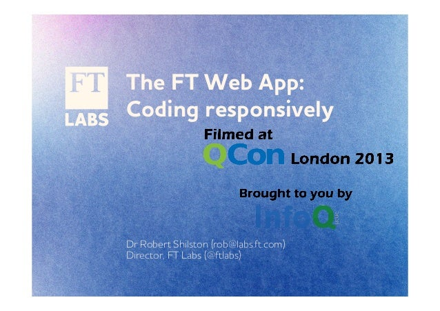 The FT eb pp: Coding responsively Dr Robert Shilston (rob@labs.ft.com) Director, FT Labs (@ftlabs)
