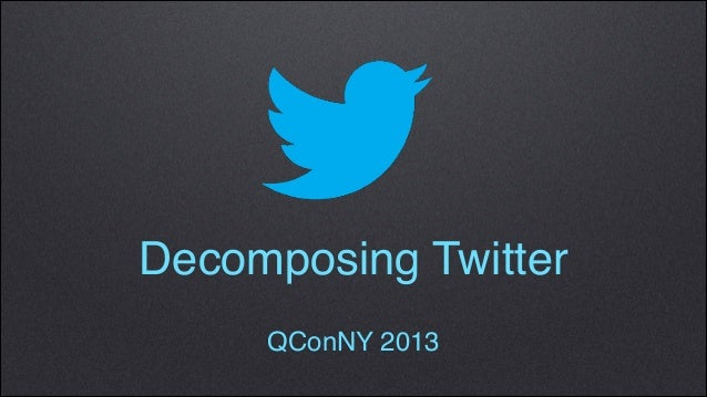 Decomposing Twitter QConNY 2013