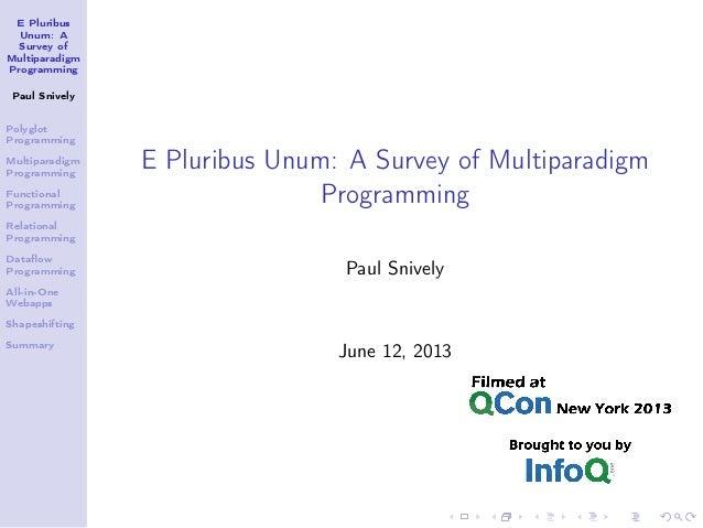 E Pluribus Unum: A Survey of Multiparadigm Programming Paul Snively Polyglot Programming Multiparadigm Programming Functio...