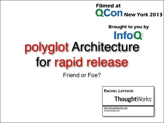 polyglot Architecture for rapid release Friend or Foe? RACHEL LAYCOCK http://thoughtworks.com @rachellaycock