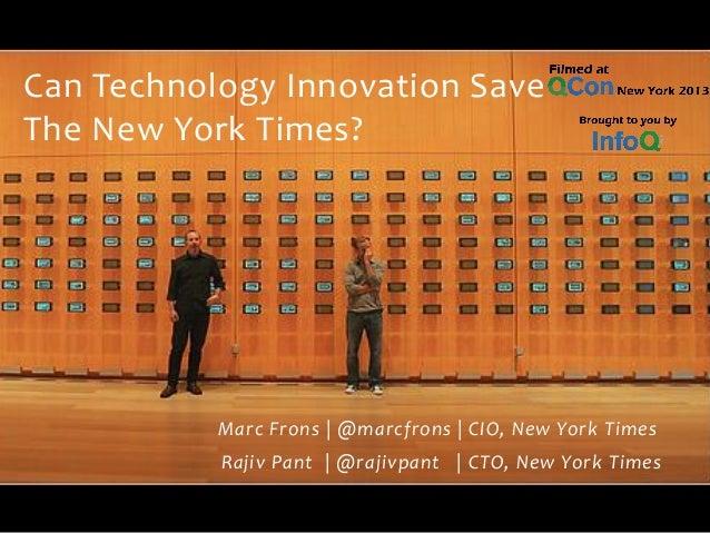 Marc Frons | @marcfrons | CIO, New York Times Rajiv Pant | @rajivpant | CTO, New York Times Can Technology Innovation Save...