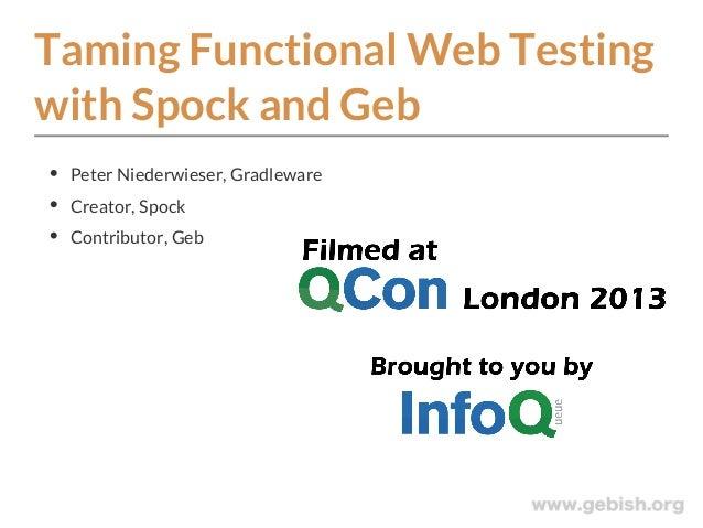 Taming Functional Web Testing with Spock and Geb Peter Niederwieser, Gradleware Creator, Spock Contributor, Geb