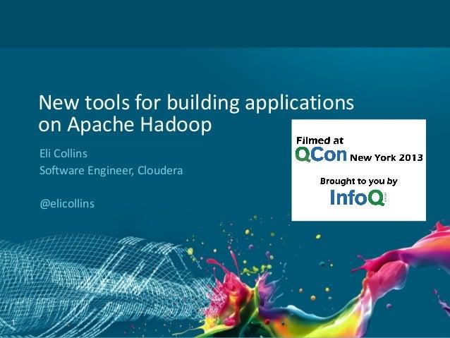 1 New tools for building applications on Apache Hadoop Eli Collins Software Engineer, Cloudera @elicollins