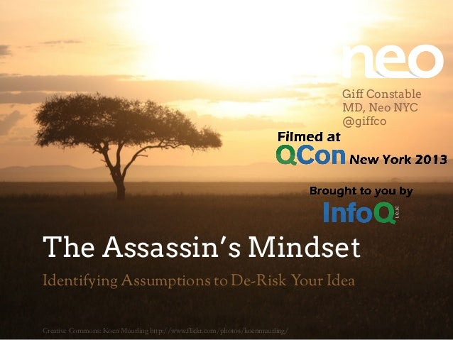 The Assassin's Mindset Identifying Assumptions to De-Risk Your Idea Giff Constable MD, Neo NYC @giffco Creative Commons: K...
