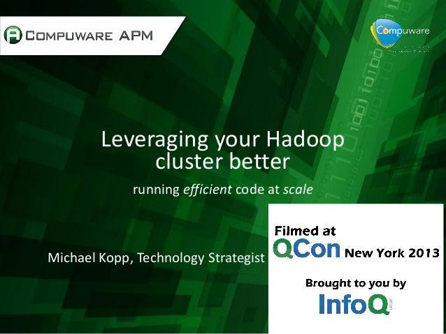Leveraging your Hadoop cluster better running efficient code at scale Michael Kopp, Technology Strategist