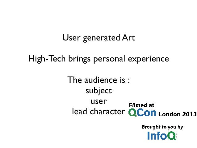 User generated Art High-Tech brings personal experience The audience is : subject user lead character