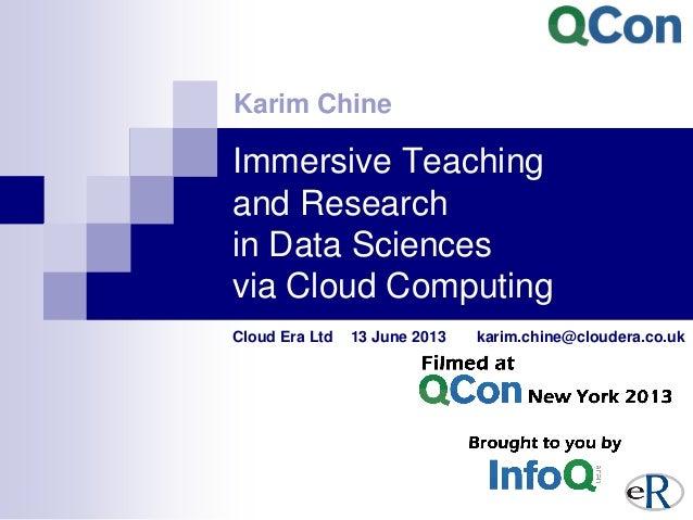 Immersive Teaching and Research in Data Sciences via Cloud Computing Cloud Era Ltd 13 June 2013 karim.chine@cloudera.co.uk...
