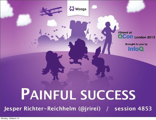 PAINFUL SUCCESS Jesper Richter-Reichhelm (@jrirei) / session 4853 Monday, 18 March 13