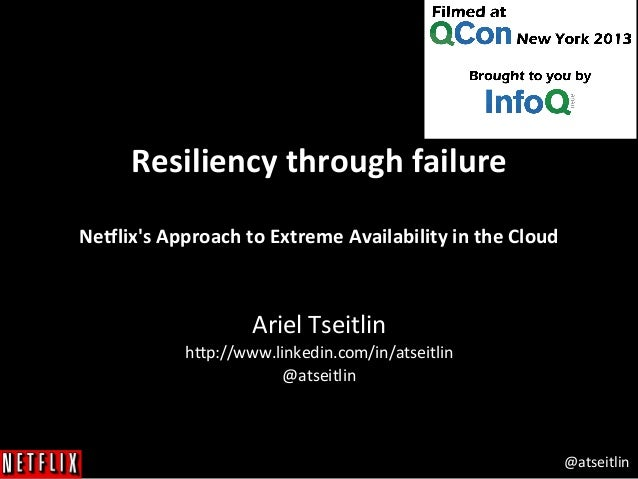 @atseitlin	    Resiliency	   through	   failure	    	    Ne3lix's	   Approach	   to	   Extreme	   Availability	   in	   th...