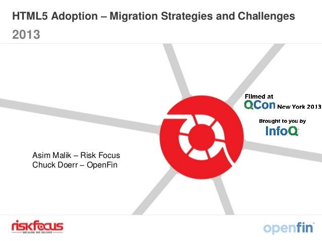 HTML5 Adoption – Migration Strategies and Challenges 2013 Asim Malik – Risk Focus Chuck Doerr – OpenFin
