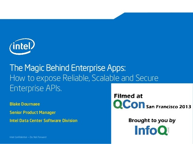 The Magic Behind Enterprise Apps: How to expose Reliable, Scalable and Secure Enterprise APIs. Blake Dournaee Senior Produ...