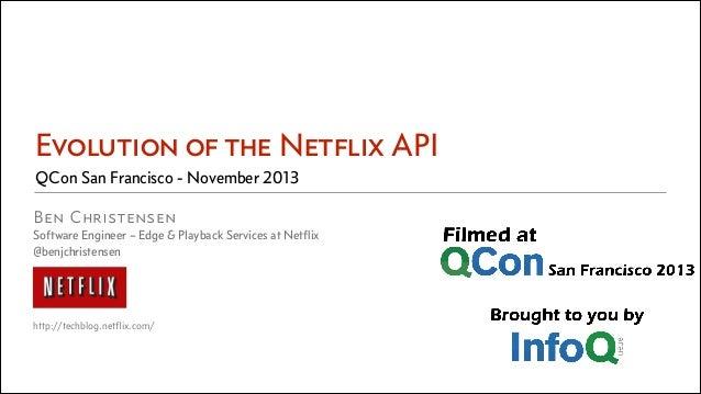 Evolution of the Netflix API QCon San Francisco - November 2013 Ben Christensen  Software Engineer – Edge & Playback Servi...