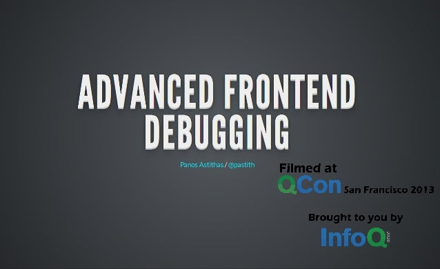 Watch the video with slide synchronization on InfoQ.com! http://www.infoq.com/presentations /web-front-end-debugging  Info...