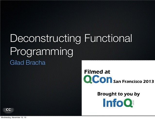 Deconstructing Functional Programming Gilad Bracha  Wednesday, November 13, 13