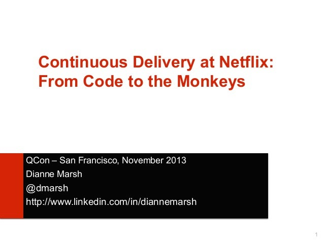 Continuous Delivery at Netflix: From Code to the Monkeys  QCon – San Francisco, November 2013 Dianne Marsh  @dmarsh http:/...