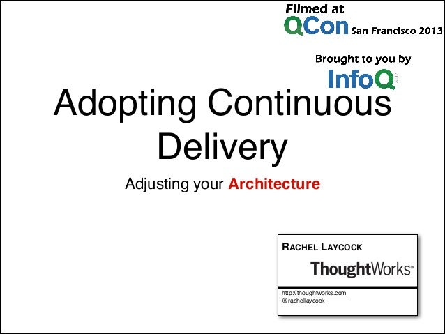 Adopting Continuous Delivery Adjusting your Architecture  RACHEL LAYCOCK  http://thoughtworks.com @rachellaycock