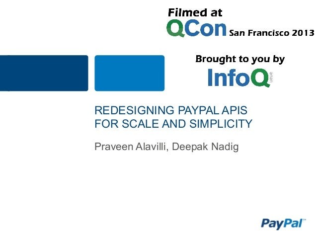 REDESIGNING PAYPAL APIS FOR SCALE AND SIMPLICITY Praveen Alavilli, Deepak Nadig