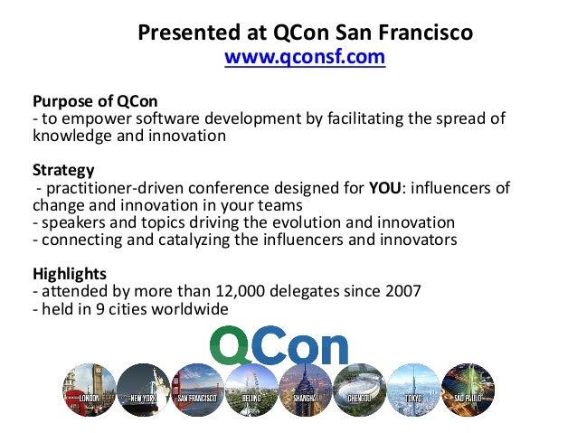 Presented at QCon San Francisco www.qconsf.com Purpose of QCon - to empower software development by facilitating the sprea...