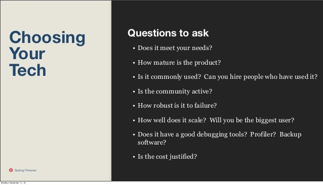 Choosing Your Tech  Questions to ask • Does it meet your needs? • How mature is the product? • Is it commonly used? Can yo...