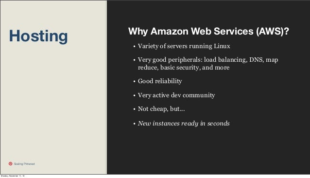 Hosting  Why Amazon Web Services (AWS)? • Variety of servers running Linux • Very good peripherals: load balancing, DNS, m...